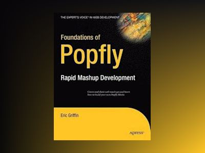 Foundations of Popfly: Rapid Mashup Development av Griffin