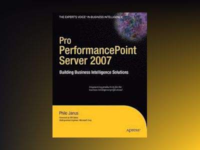 Pro PerformancePoint Server 2007: Building Business Intelligence Solutions av Janus