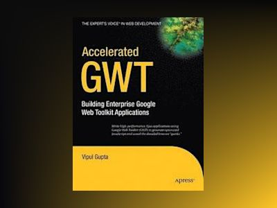 Accelerated GWT: Building Enterprise Google Web Toolkit Applications av Gupta