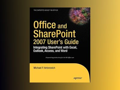 Office and SharePoint 2007 User's Guide: Integrating SharePoint with Excel, av Antonovich