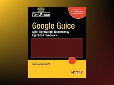 Google Guice: Agile Lightweight Dependency Injection Framework av Vanbrabant