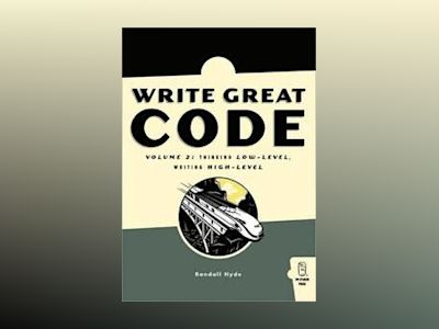Write Great Code, Thinking Low-Level, Writing High-Level, Volume 2, First E av Randall Hyde