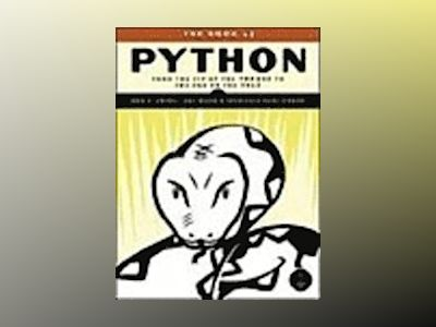 The Book of Python: From the Tip of the Tongue to the End of the Tale av John A. Goebel