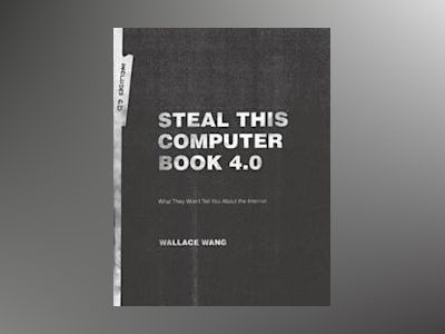 Steal This Computer Book 4.0: What They Won't Tell You About the Internet av Wallace Wang