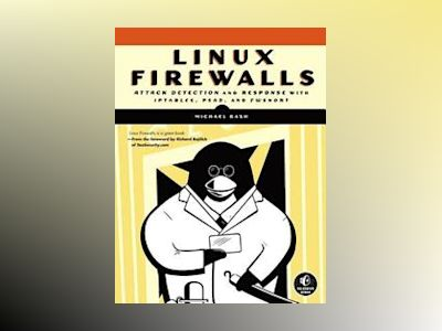 Linux Firewalls: Attack Detection and Response with iptables, psad, and fws av Michael Rash