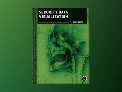 Security Data Visualization: Graphical Techniques for Network Analysis av Greg Conti