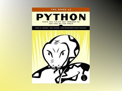 The Book of Python: A Real-World Reference av John A. Goebel