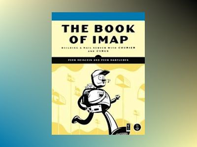 The Book of IMAP: Building a Mail Server with Courier and Cyrus av Peer Heinlein