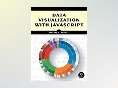 Data Visualization with JavaScript av Stephen A. Thomas