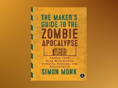 The Maker's Guide to the Zombie Apocalypse av Simon Monk