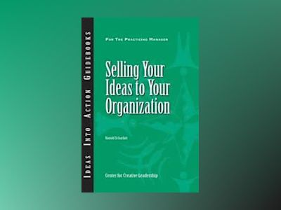 Selling Your Ideas to Your Organization av Harold Scharlatt