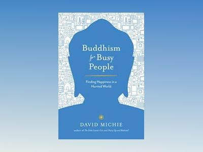 Buddhism for busy people - finding happiness in a hurried world av David Michie