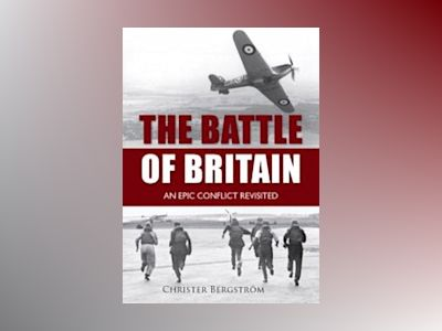 Battle of britain - an epic conflict revisited av Christer Bergstrom