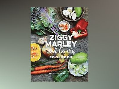 Ziggy marley and family cookbook - whole, organic ingredients and delicious av Ziggy Marley