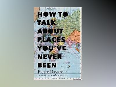 How to Talk About Places You've Never Been av Pierre Bayard