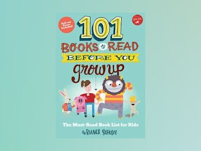 101 Books to Read Before You Grow Up av Bianca Schulze