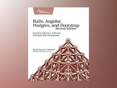 Rails, Angular, Postgres, and Bootstrap av David B. Copeland