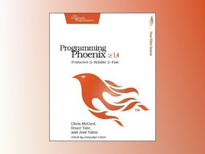 Programming Phoenix 1.3 av Chris McCord