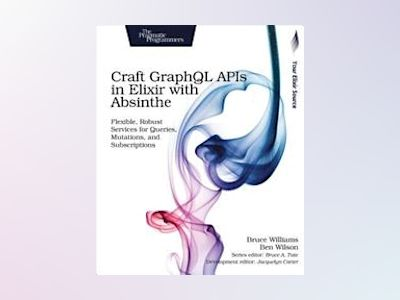 Craft GraphQL APIs in Elixir with Absinthe av Bruce Williams