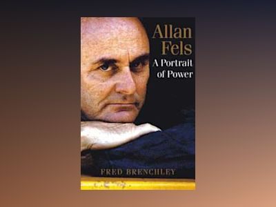 Allan Fels: A Portrait of Power av Fred Brenchley