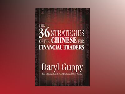 The 36 Strategies of the Chinese for Financial Traders av Daryl Guppy