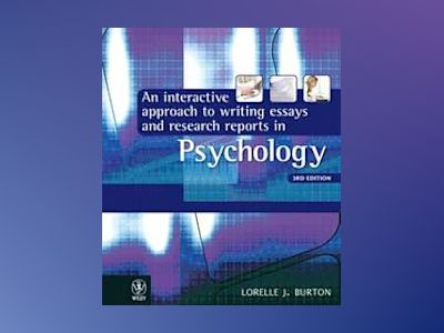 An Interactive Approach to Writing Essays and Research Reports in Psycholog av Lorelle J. Burton