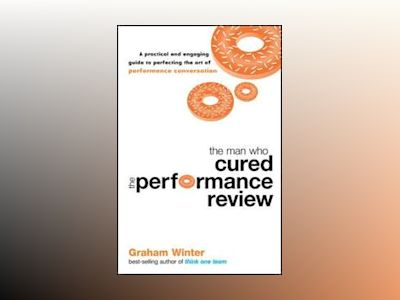 The Man Who Cured the Performance Review av Graham Winter