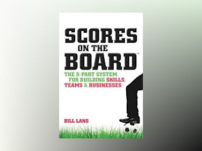 Scores on the Board: The 5-Part System for Building Skills, Teams and Busin av Bill Lang