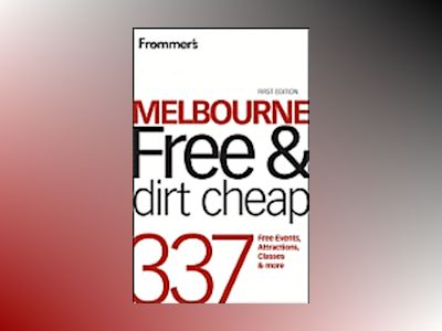 Frommer's Melbourne Free & Dirt Cheap: 320 Free Events, Attractions and Mor av Lee Mylne