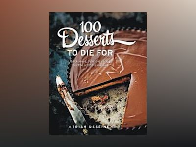 100 Desserts to Die for av Trish Deseine