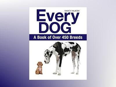 Every dog: a book of 450 breeds av Nancy Hajeski