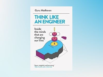 Think like an engineer - inside the minds that are changing our lives av Guru Madhavan