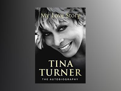 Tina Turner: My Love Story av Tina Turner
