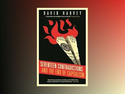 Seventeen contradictions and the end of capitalism av David Harvey