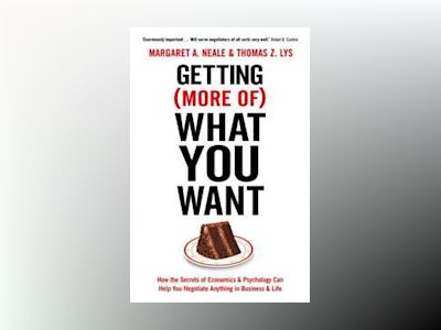 Getting (more of) what you want - how the secrets of economics & psychology av Thomas Z. Lys