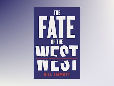 Fate of the west - the battle to save the worlds most successful political av Bill Emmott