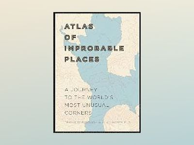 Atlas of improbable places - a journey to the worlds most unusual corners av Travis Elborough
