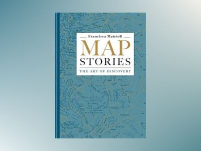 Map stories - the art of discovery av Francisca Matteoli