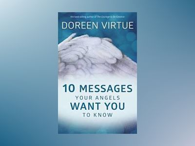 10 Messages Your Angels Want You to Know av Doreen Virtue