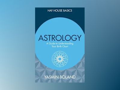 Astrology: A Guide to Understanding Your Birth Chart av Yasmin Boland