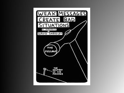 Weak messages create bad situations - a manifesto av David Shrigley