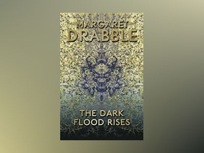 The Dark Flood Rises av Margaret Drabble