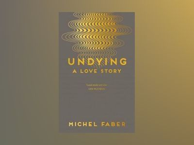 Undying av Michel Faber