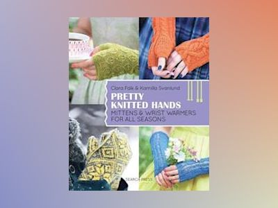 Pretty knitted hands - mittens and wrist warmers for all seasons av Clara Falk