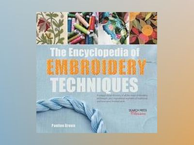The Encyclopedia of Embroidery Techniques av Pauline Brown