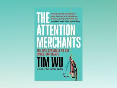 Attention merchants - the epic struggle to get inside our heads av Tim atlantic Books Wu