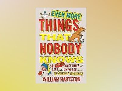 Even more things that nobody knows - 501 further mysteries of life, the uni av William author Hartston