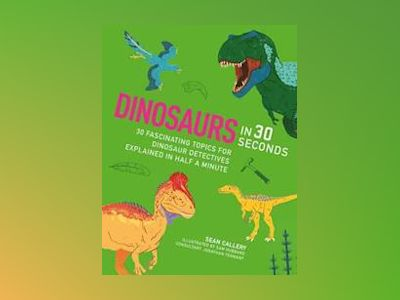 Dinosaurs in 30 Seconds av Sean Callery