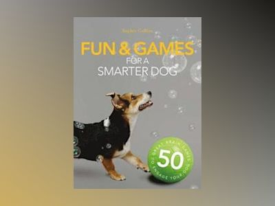 Fun & games for a smarter dog - 50 great brain games to engage your dog av Sophie Collins