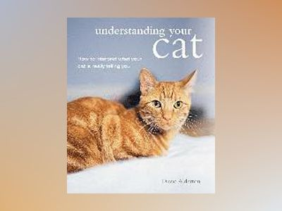Understanding your cat - how to interpret what your cat is really telling y av David Alderton